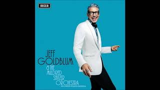 My Baby Just Cares For Me Live Jeff Goldblum The Mildred Snitzer Orchestra Feat Haley Reinhart