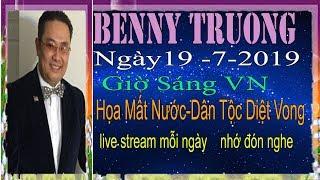 Benny Truong  Truc Tiep   Ngày 19/7/2019 (Sáng vn