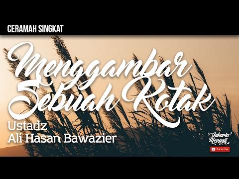Ceramah Singkat : Menggambar Sebuah Kotak - Ustadz Ali Hasan Bawazier