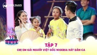 Biệt tài tí hon | tập 7:  cặp chị em người Việt gốc Nigeria hát nhạc dân ca siêu đỉnh