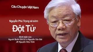 Người Buôn Gió - Nguyễn Phú Trọng SẼ ĐỘT TỬ sớm