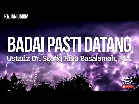 Ceramah Agama : Ustadz Syafiq Riza Basalamah - Badai Pasti Datang