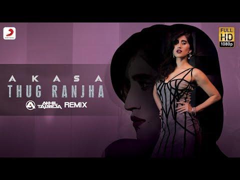 Thug Ranjha - Akhil Talreja Remix | Akasa | Top Remix Songs 2018