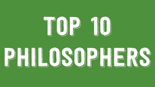 Top 10 Philosophers You Need to Know