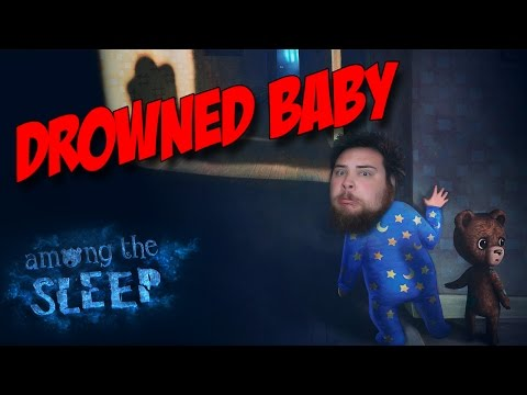 I DROWNED A BABY | Among the Sleep Part 5