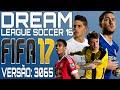 DREAM LEAGUE SOCCER 16 MOD FIFA 17 - VERSÃO ATUALIZADA 3065.