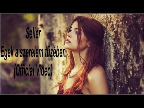 Seller - Égek a szerelem tűzében (OFFICIAL VIDEO)