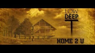 Low Deep T - Home 2 U (Made in Armenia)