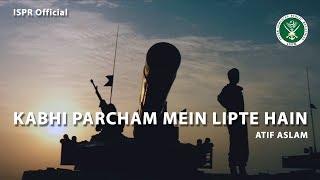 download lagu Kabhi Percham Mein Lipte Hain  Atif Aslam  gratis