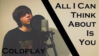 Coldplay // All I Can Think About Is You (Cover by Shay Fisto)