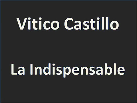 Vitico Castillo   La Indispensable