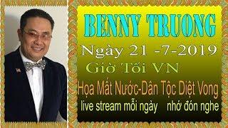 Benny Truong Truc Tiep   Ngày 21/7/2019 (Tối  vn