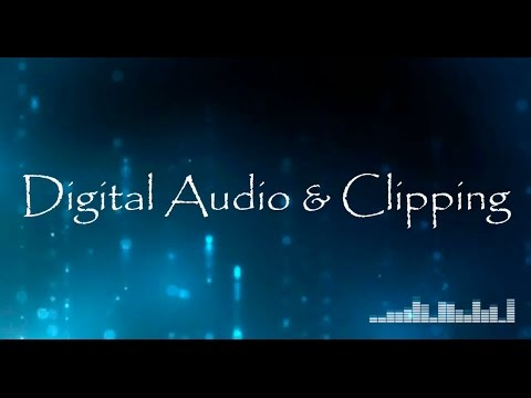 Mixing Audio Tutorial - Topic #5 - Digital Audio & Clipping