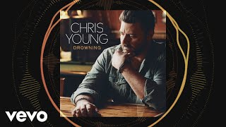 Chris Young - Drowning (Audio)