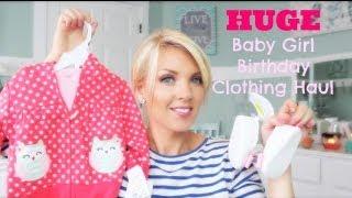 ❤ HUGE Baby Girl Birthday Clothing Haul ❤