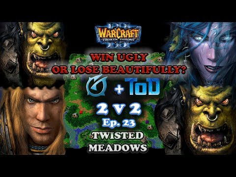 Grubby | Warcraft 3 The Frozen Throne | 2v2 w/ ToD - Win Ugly or Lose Beautifully? Twisted Meadows