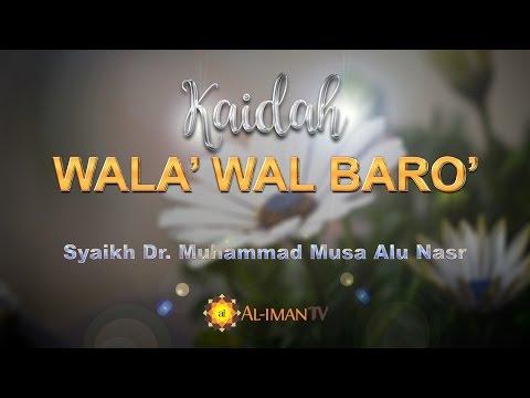 Kajian Singkat: Kaidah Wala Dan Bara - Syaikh Muhammad Musa Alu Nasr