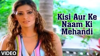 Kisi Aur Ke Naam Ki Mehandi Video Song from Deceived In Love