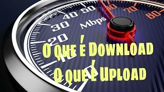 O que é Download e o que é Upload - Olha que Fácil tutoriais