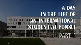 Day in the Life of an International Student at Yonsei, Seoul, Korea - Part1