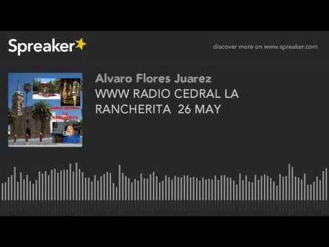 WWW RADIO CEDRAL LA RANCHERITA  26 MAY (part 12 of 14)