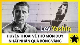 Lev Yashin - Huyền Thoại Về Thủ Môn Duy Nhất Từng Nhận Quả Bóng Vàng
