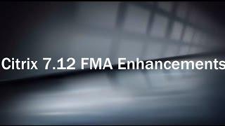 Citrix 7.12 FMA Enhancements