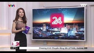Chuyển động 24h - Tối ngày  14/01/2019. Truyền hình Việt Nam
