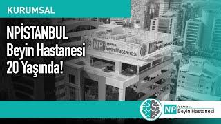 NPİSTANBUL Beyin Hastanesi 20 Yaşında!