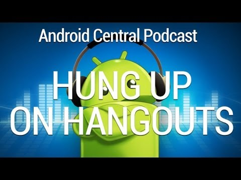 Android Central Podcast Ep. 173 — Hung up on hangouts