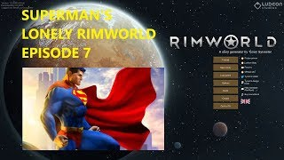 Rimworld Lets Play Version 1.0 Beta. Superman 7