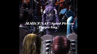 MMD [FNAF]-Speed Pictures [Purple Guy]