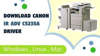 01. Canon iR ADV C5235A Install Driver and Setup for Windows 10, 8, 7