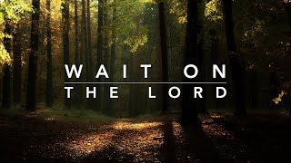 Wait on The Lord: 3 Hour Prayer Music | Meditation Music | Time Alone With God | Relaxation Music