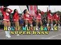 HOUSE MUSIK BATAK TERBARU BIKIN PANAS - SUPER BASS # MARLAGU BATAK thumbnail