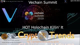 VET Vechain Summit. HOT Holochain is Killin' it. ETH nice move.