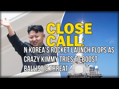CLOSE CALL: N.KOREA'S ROCKET LAUNCH FLOPS AS CRAZY KIMMY TRIES TO BOOST BALLISTIC THREAT