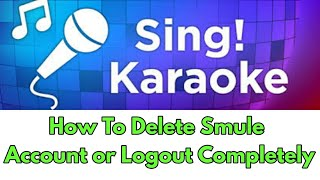 How to delete Smule account | How to Logout from Smule app Completely