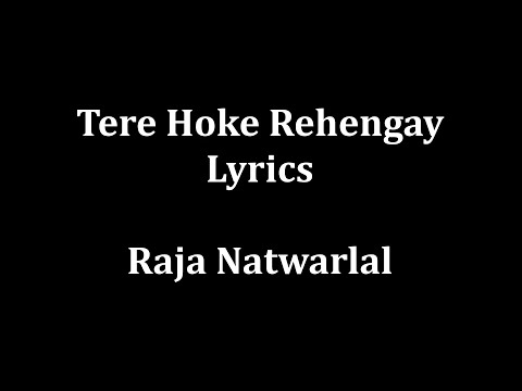 download lagu Tere Hoke Rehengay Lyrics Raja Natwarlal Arijit Singh gratis