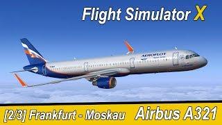 Microsoft Flight Simulator X Teil 989 Frankfurt - Moskau SVO   Aeroflot Airbus A321   Liongamer1