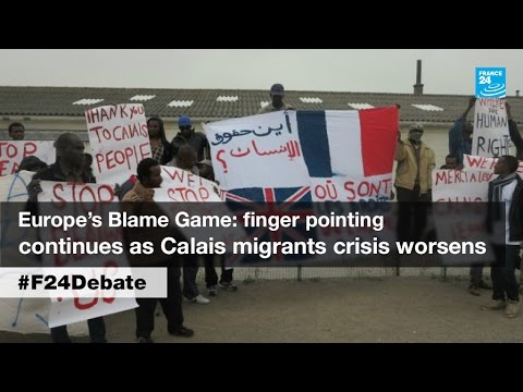 Europe's Blame Game: finger pointing continues as Calais migrant crisis worsens (part 2)