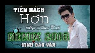Tiền Rách Hơn Một Nhân Cách [ REMIX 2018 - CỰC HAY  ]    Ninh Bảo Văn   Ca Khúc Trong Phim