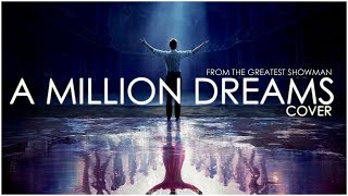 A Million Dreams (COVER) from THE GREATEST SHOWMAN