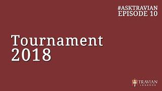 Ask Travian Episode 10 ~ Tournament 2018