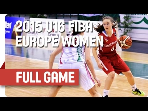 Hungary v Czech Republic - Quarter Final - Full Game - 2015 U16 European Championship Women