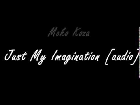 Moko Koza - Just My Imagination [audio]
