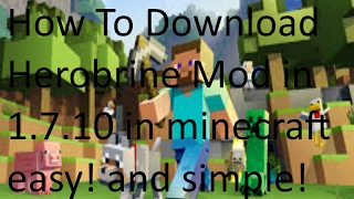 How to download Herobrine mod in 1 7 10 in minecraft!