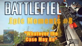 BF4 | EPIC MOMENTS #8 | By: Brian Givens  (1080p)