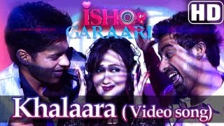Ishq Garaari - Khalaara - Official Video Song - Ishq Garaari (2013) -Yo Yo Honey Singh - Gulzar Chahal -Rannvijay