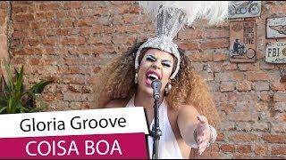 Gloria Groove Coisa Boa Versão Acústica De Seu Hit Do Carnaval Caras Sessions 2019